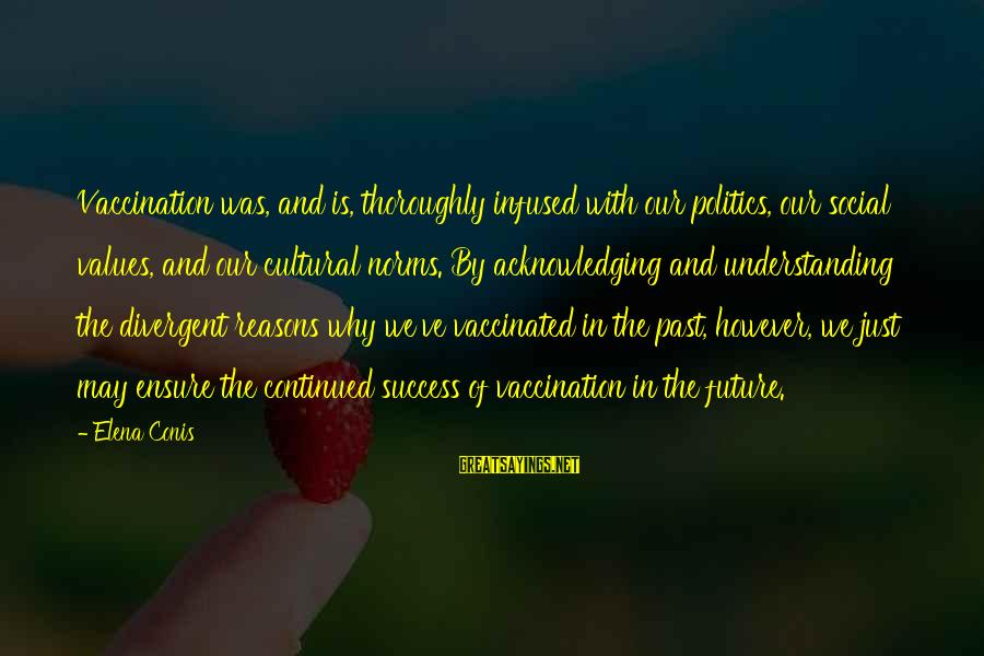 Past And Future Success Sayings By Elena Conis: Vaccination was, and is, thoroughly infused with our politics, our social values, and our cultural