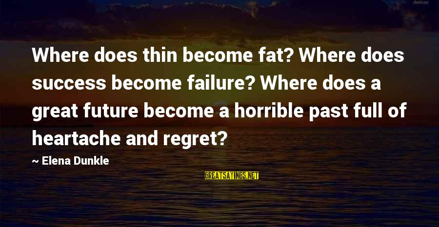 Past And Future Success Sayings By Elena Dunkle: Where does thin become fat? Where does success become failure? Where does a great future
