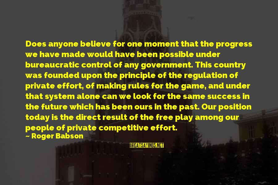 Past And Future Success Sayings By Roger Babson: Does anyone believe for one moment that the progress we have made would have been