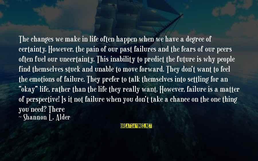 Past And Future Success Sayings By Shannon L. Alder: The changes we make in life often happen when we have a degree of certainty.