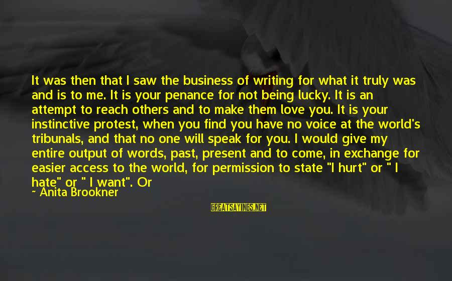 Past And Present Love Sayings By Anita Brookner: It was then that I saw the business of writing for what it truly was
