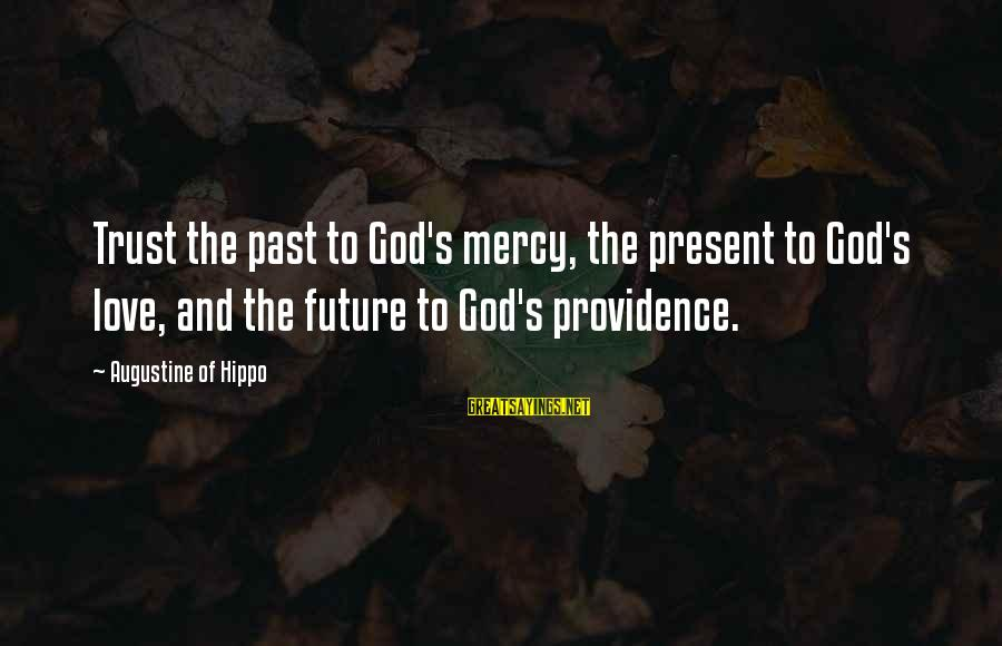 Past And Present Love Sayings By Augustine Of Hippo: Trust the past to God's mercy, the present to God's love, and the future to
