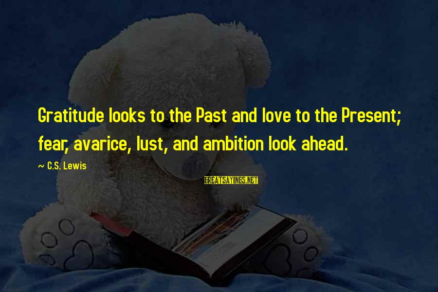 Past And Present Love Sayings By C.S. Lewis: Gratitude looks to the Past and love to the Present; fear, avarice, lust, and ambition