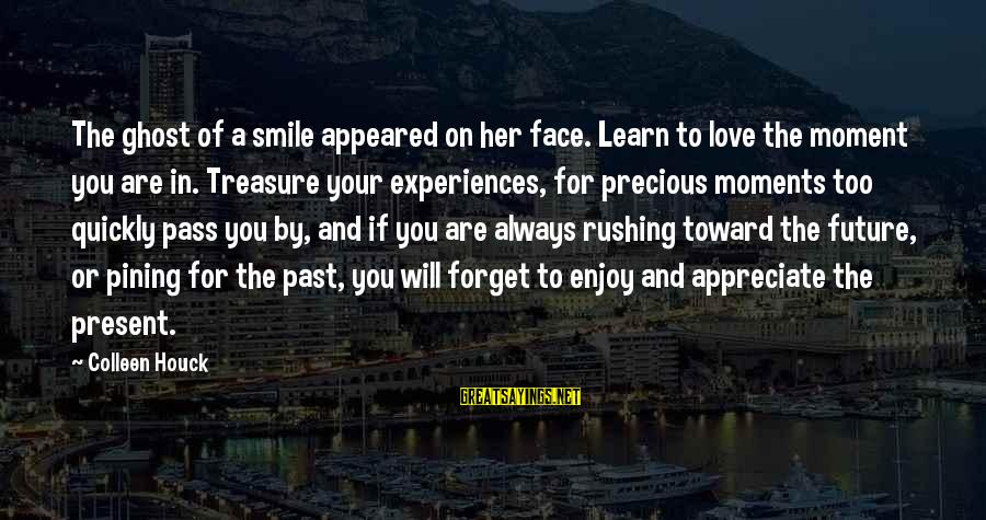 Past And Present Love Sayings By Colleen Houck: The ghost of a smile appeared on her face. Learn to love the moment you