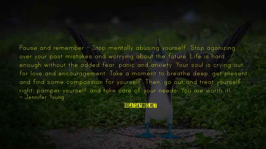 Past And Present Love Sayings By Jennifer Young: Pause and remember - Stop mentally abusing yourself. Stop agonizing over your past mistakes and