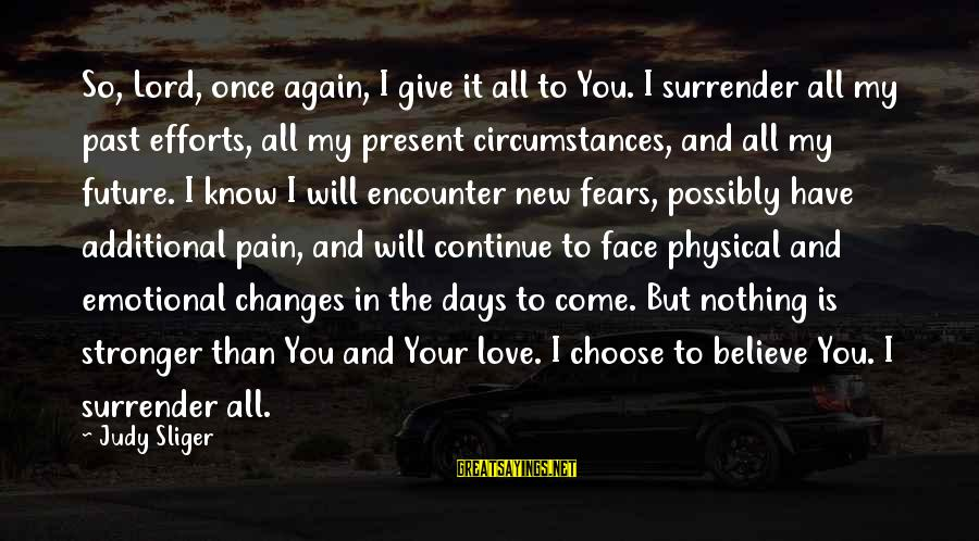 Past And Present Love Sayings By Judy Sliger: So, Lord, once again, I give it all to You. I surrender all my past