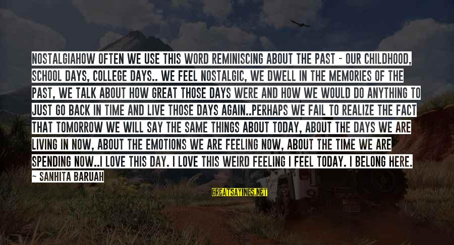 Past And Present Love Sayings By Sanhita Baruah: NostalgiaHow often we use this word reminiscing about the past - our childhood, school days,