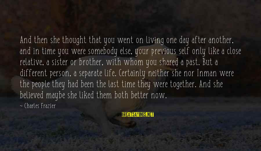 Past Self Sayings By Charles Frazier: And then she thought that you went on living one day after another, and in