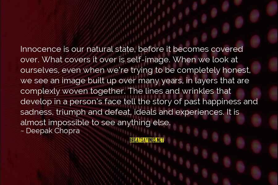 Past Self Sayings By Deepak Chopra: Innocence is our natural state, before it becomes covered over. What covers it over is