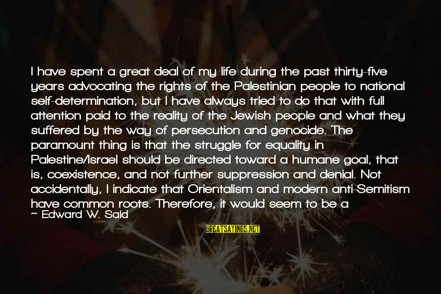 Past Self Sayings By Edward W. Said: I have spent a great deal of my life during the past thirty-five years advocating