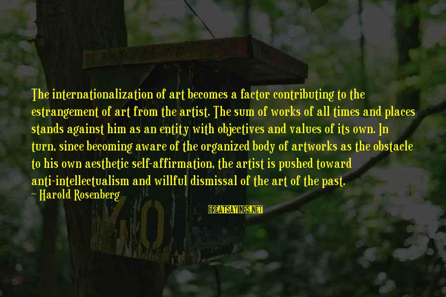 Past Self Sayings By Harold Rosenberg: The internationalization of art becomes a factor contributing to the estrangement of art from the
