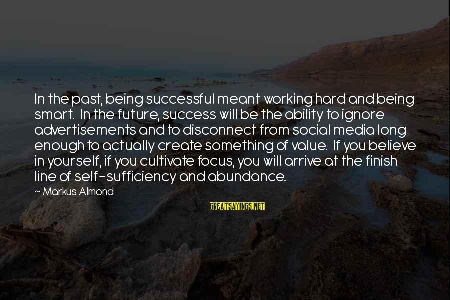 Past Self Sayings By Markus Almond: In the past, being successful meant working hard and being smart. In the future, success