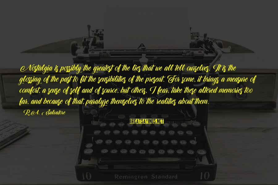 Past Self Sayings By R.A. Salvatore: Nostalgia is possibly the greatest of the lies that we all tell ourselves. It is