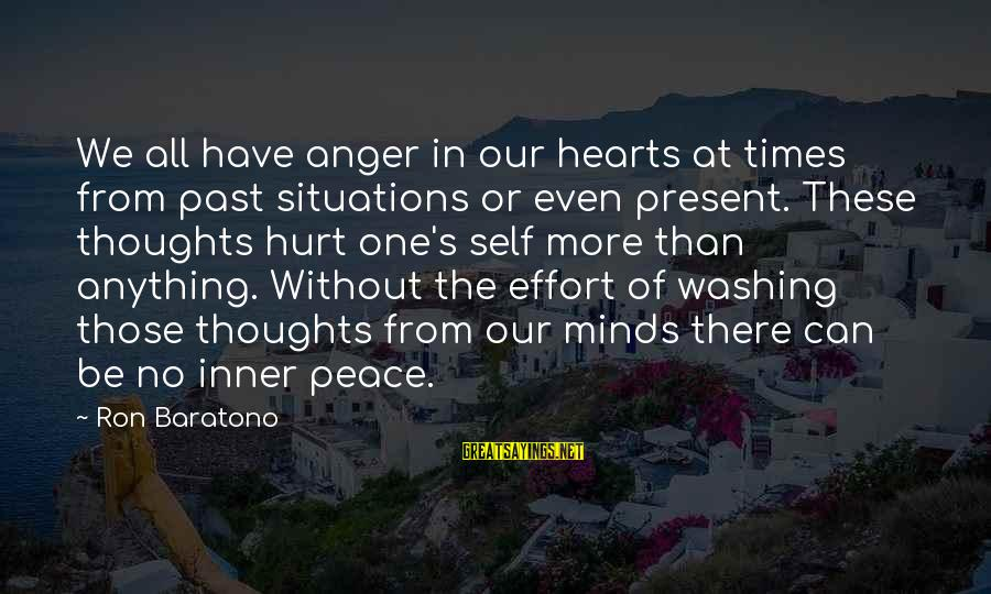 Past Self Sayings By Ron Baratono: We all have anger in our hearts at times from past situations or even present.