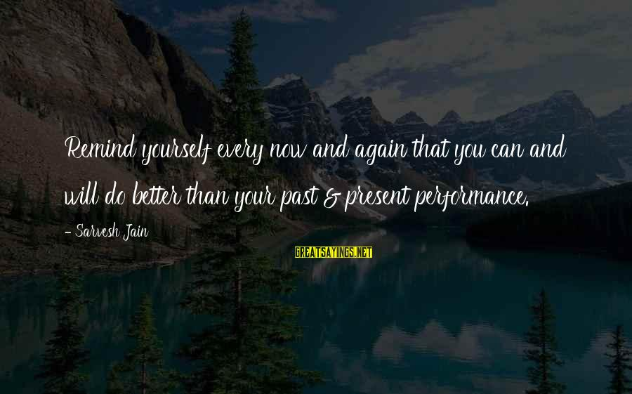 Past Self Sayings By Sarvesh Jain: Remind yourself every now and again that you can and will do better than your