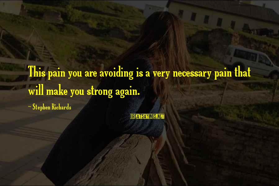 Past Self Sayings By Stephen Richards: This pain you are avoiding is a very necessary pain that will make you strong