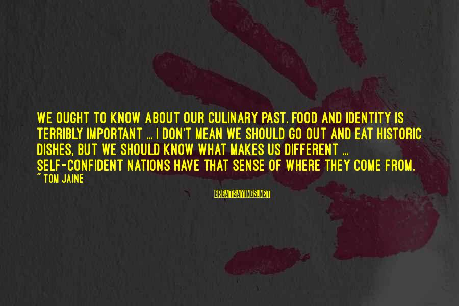 Past Self Sayings By Tom Jaine: We ought to know about our culinary past. Food and identity is terribly important ...