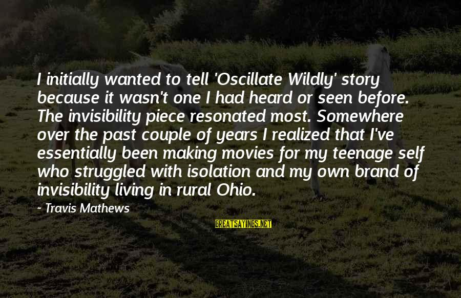 Past Self Sayings By Travis Mathews: I initially wanted to tell 'Oscillate Wildly' story because it wasn't one I had heard