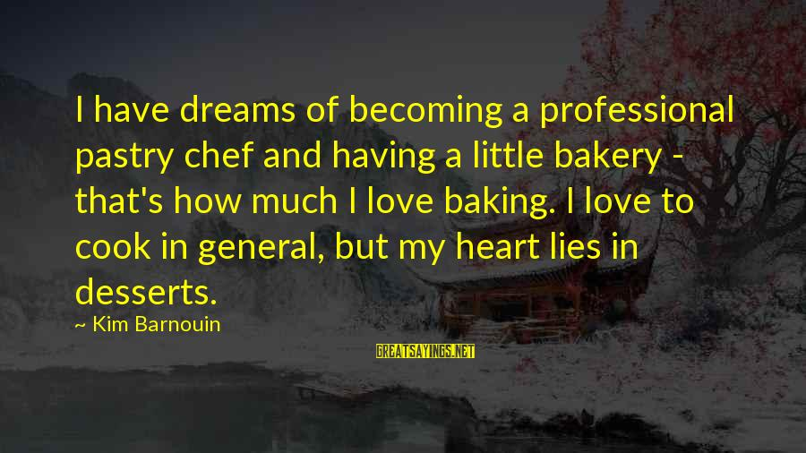 Pastry Chef Sayings By Kim Barnouin: I have dreams of becoming a professional pastry chef and having a little bakery -