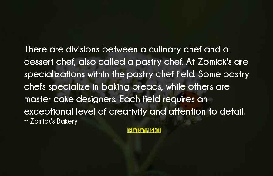 Pastry Chef Sayings By Zomick's Bakery: There are divisions between a culinary chef and a dessert chef, also called a pastry