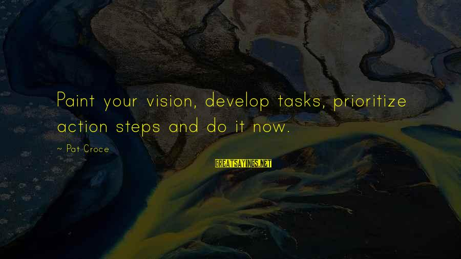 Pat Croce Sayings By Pat Croce: Paint your vision, develop tasks, prioritize action steps and do it now.