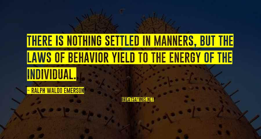 Patiala Peg Sayings By Ralph Waldo Emerson: There is nothing settled in manners, but the laws of behavior yield to the energy