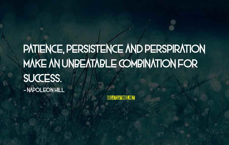 Patience Persistence Perspiration Sayings By Napoleon Hill: Patience, persistence and perspiration make an unbeatable combination for success.