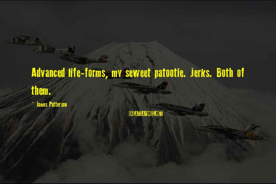 Patootie Sayings By James Patterson: Advanced life-forms, my seweet patootie. Jerks. Both of them.