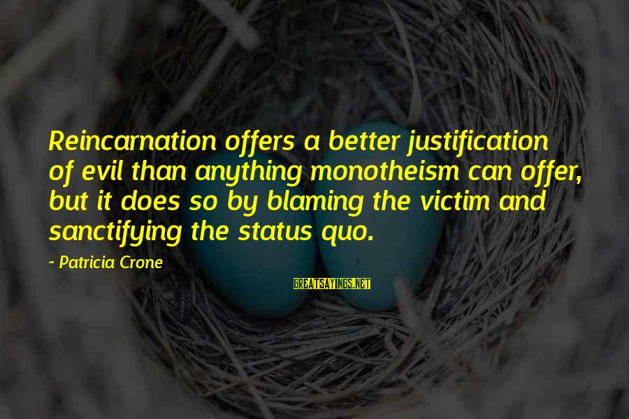 Patricia Crone Sayings By Patricia Crone: Reincarnation offers a better justification of evil than anything monotheism can offer, but it does