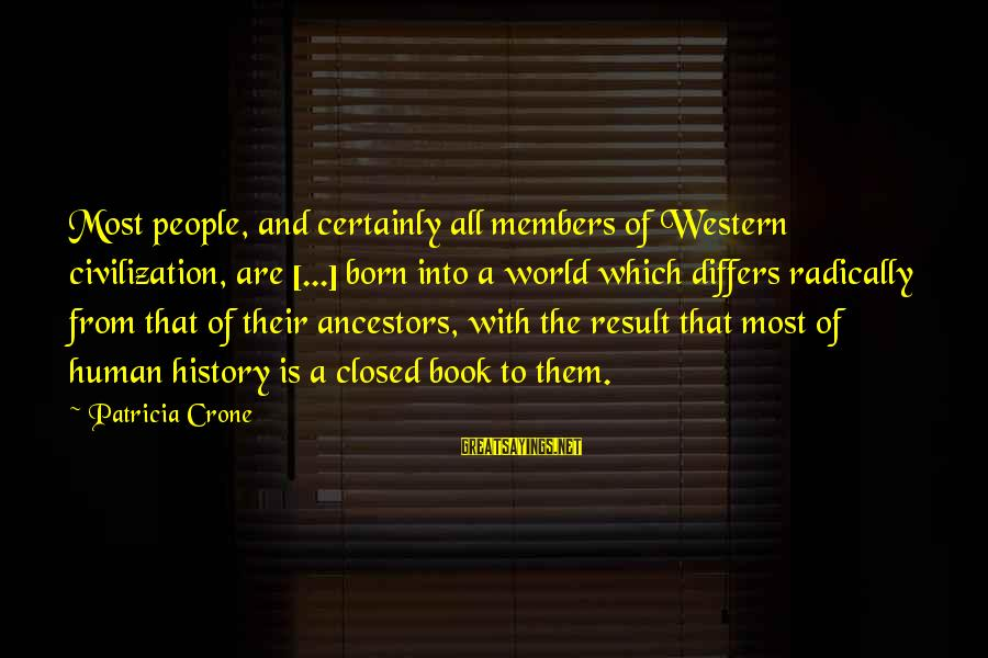 Patricia Crone Sayings By Patricia Crone: Most people, and certainly all members of Western civilization, are [...] born into a world