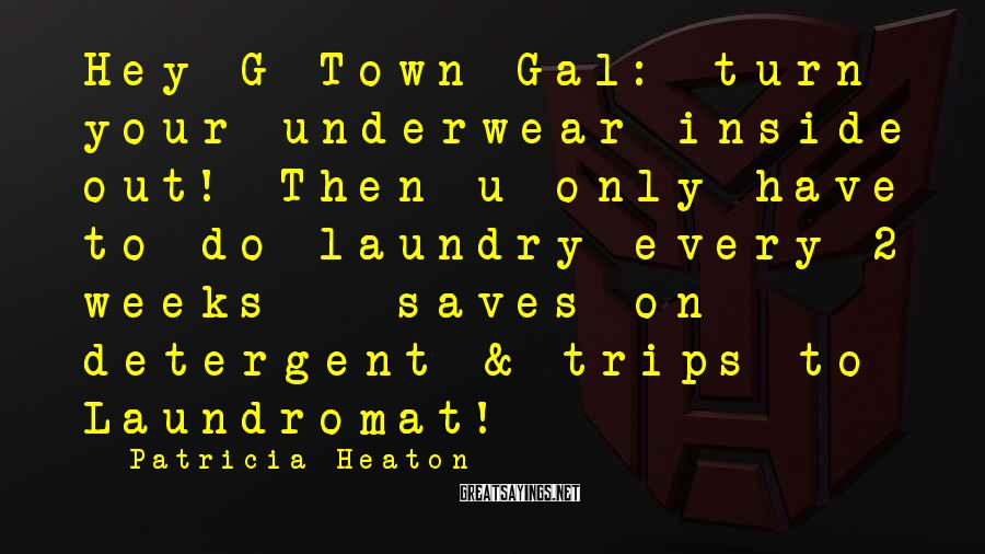 Patricia Heaton Sayings: Hey G-Town Gal: turn your underwear inside out! Then u only have to do laundry