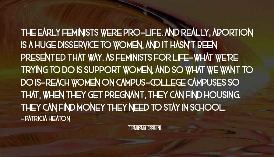 Patricia Heaton Sayings: The early feminists were pro-life. And really, abortion is a huge disservice to women, and