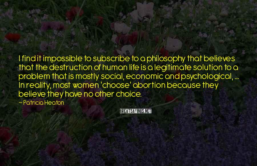 Patricia Heaton Sayings: I find it impossible to subscribe to a philosophy that believes that the destruction of