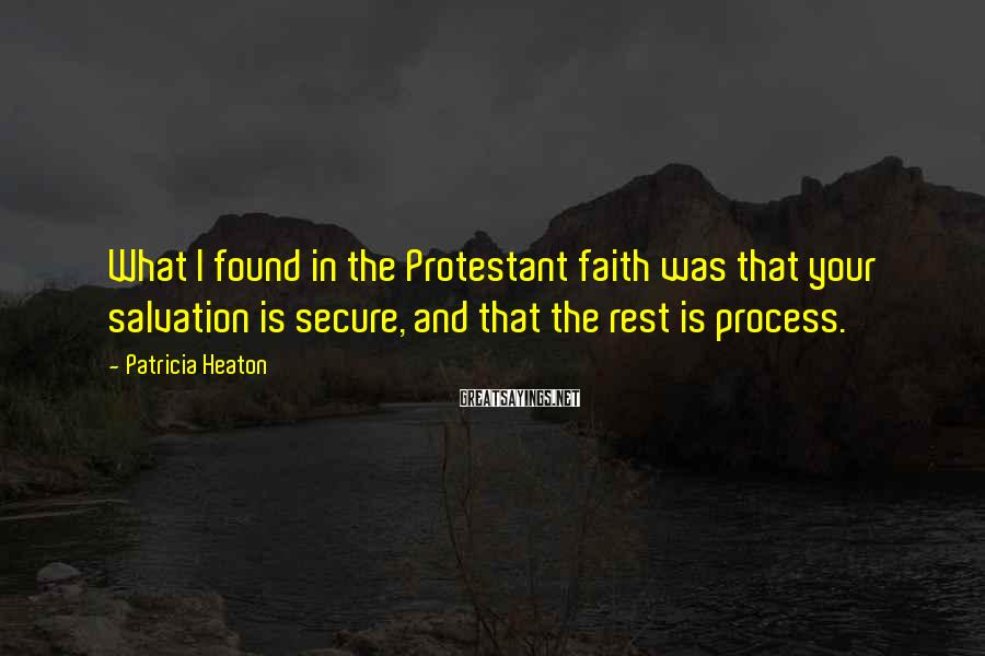 Patricia Heaton Sayings: What I found in the Protestant faith was that your salvation is secure, and that