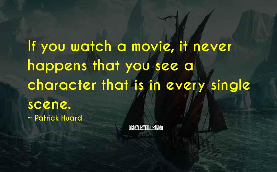 Patrick Huard Sayings: If you watch a movie, it never happens that you see a character that is