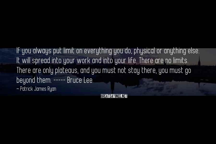 Patrick James Ryan Sayings: If you always put limit on everything you do, physical or anything else. It will