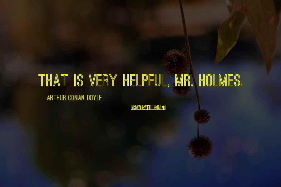 Patrick Perks Sayings By Arthur Conan Doyle: That is very helpful, Mr. Holmes.