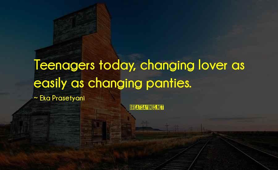 Patrick Perks Sayings By Eka Prasetyani: Teenagers today, changing lover as easily as changing panties.