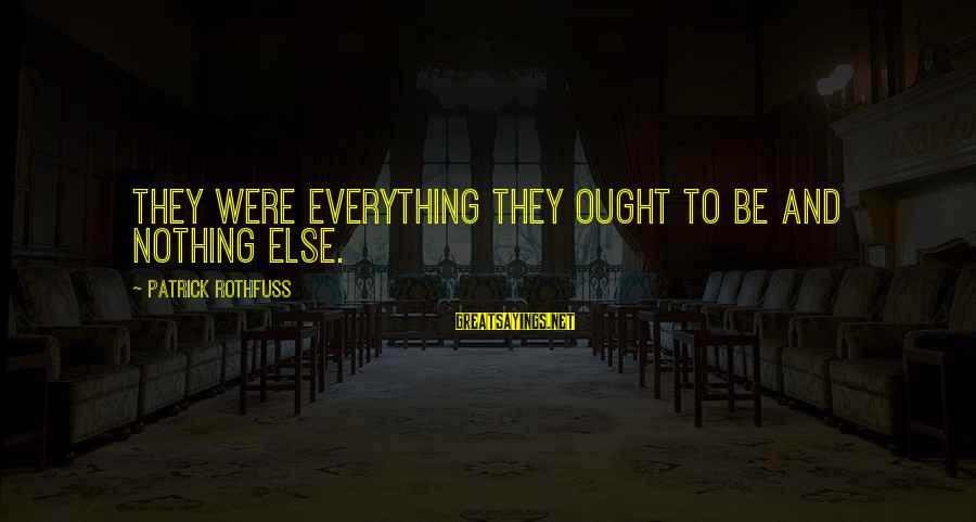 Patrick Rothfuss Auri Sayings By Patrick Rothfuss: They were everything they ought to be and nothing else.