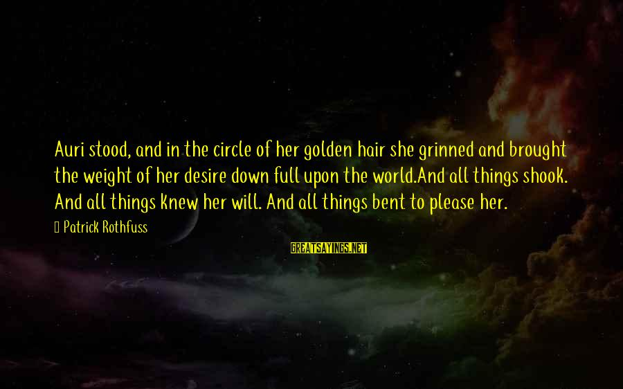 Patrick Rothfuss Auri Sayings By Patrick Rothfuss: Auri stood, and in the circle of her golden hair she grinned and brought the