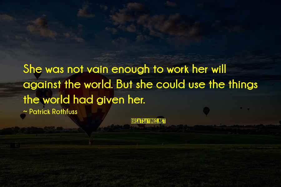 Patrick Rothfuss Auri Sayings By Patrick Rothfuss: She was not vain enough to work her will against the world. But she could
