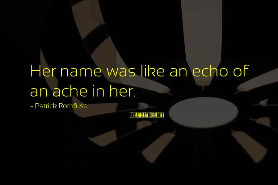 Patrick Rothfuss Auri Sayings By Patrick Rothfuss: Her name was like an echo of an ache in her.