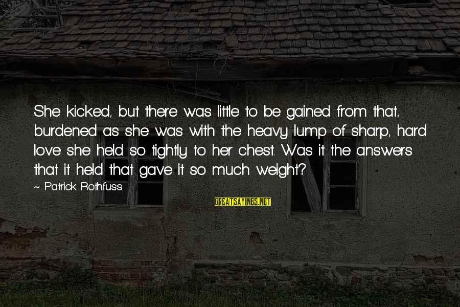 Patrick Rothfuss Auri Sayings By Patrick Rothfuss: She kicked, but there was little to be gained from that, burdened as she was