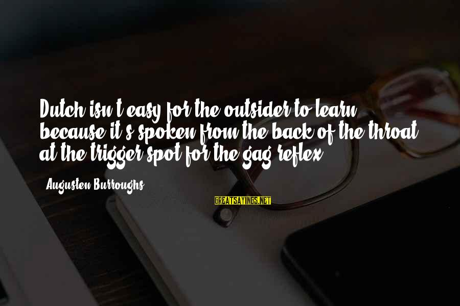 Patrick Wallflower Sayings By Augusten Burroughs: Dutch isn't easy for the outsider to learn, because it's spoken from the back of