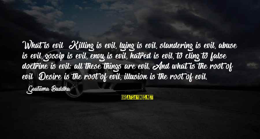 Patrick Wallflower Sayings By Gautama Buddha: What is evil? Killing is evil, lying is evil, slandering is evil, abuse is evil,