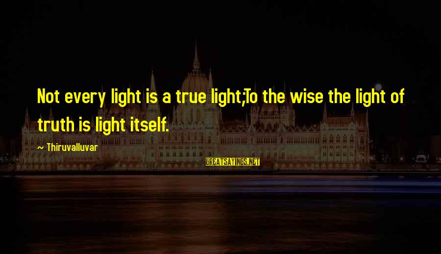 Patrick Wallflower Sayings By Thiruvalluvar: Not every light is a true light;To the wise the light of truth is light
