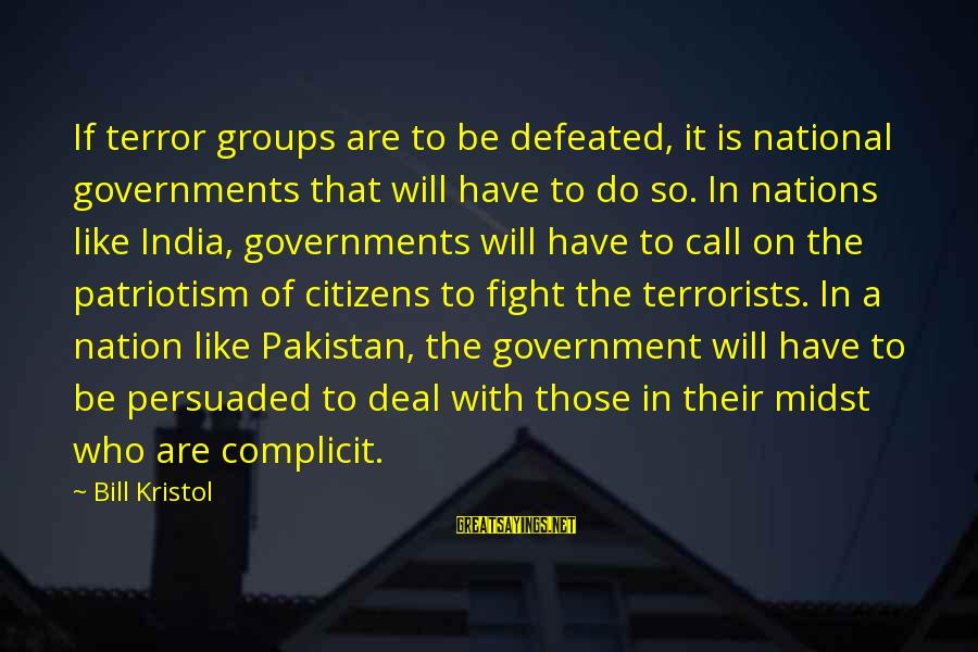 Patriotism India Sayings By Bill Kristol: If terror groups are to be defeated, it is national governments that will have to