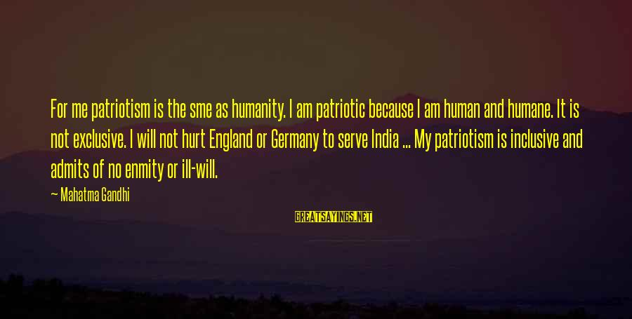 Patriotism India Sayings By Mahatma Gandhi: For me patriotism is the sme as humanity. I am patriotic because I am human