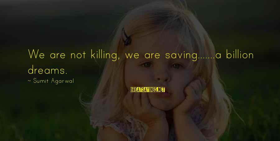 Patriotism India Sayings By Sumit Agarwal: We are not killing, we are saving.......a billion dreams.