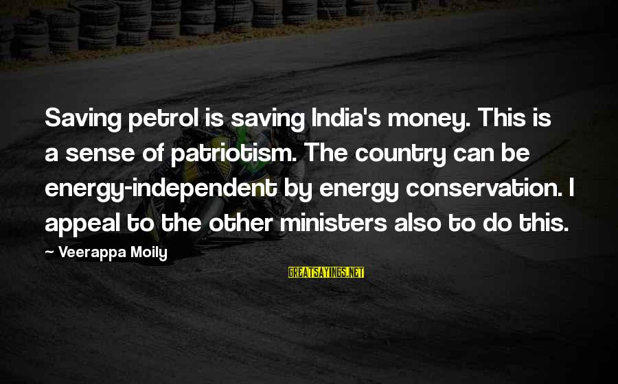 Patriotism India Sayings By Veerappa Moily: Saving petrol is saving India's money. This is a sense of patriotism. The country can